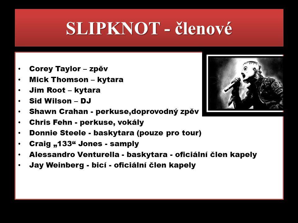 SLIPKNOT - členové Corey Taylor – zpěv Mick Thomson – kytara
