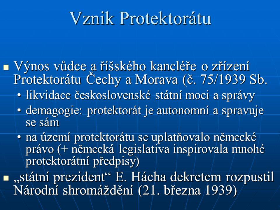 Vznik Protektorátu Výnos vůdce a říšského kancléře o zřízení Protektorátu Čechy a Morava (č. 75/1939 Sb.