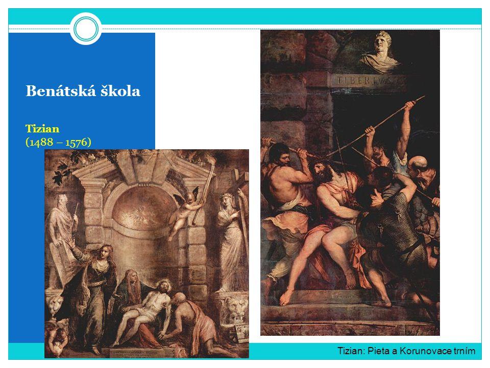 Benátská škola Tizian (1488 – 1576) Tizian: Pieta a Korunovace trním