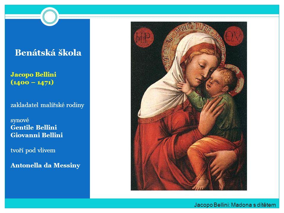 Benátská škola Jacopo Bellini (1400 – 1471) zakladatel malířské rodiny