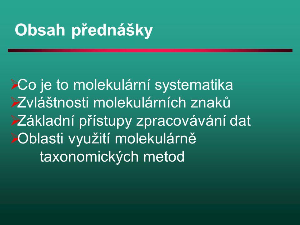 Obsah přednášky Co je to molekulární systematika