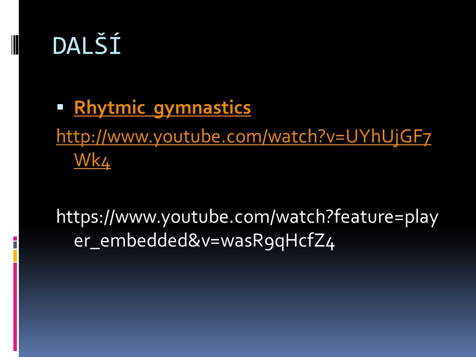 DALŠÍ Rhytmic gymnastics http://www.youtube.com/watch v=UYhUjGF7 Wk4
