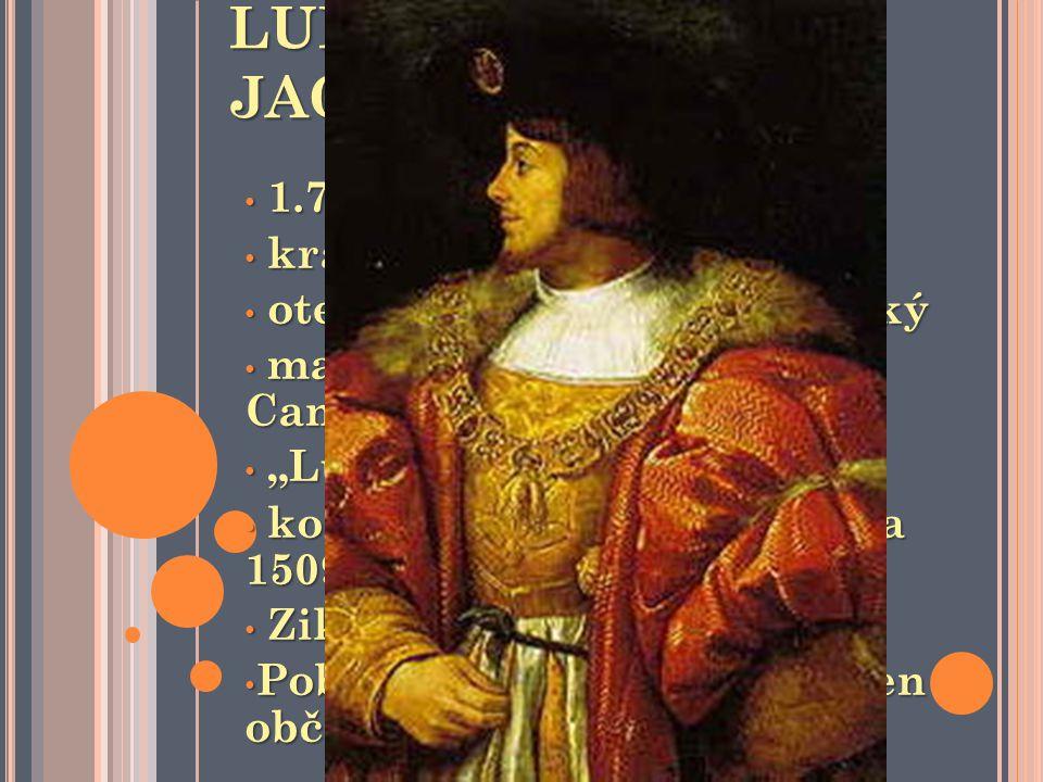 LUDVÍK JAGELLONSKÝ 1.7.1506 – 29.8.1526 král český a uherský