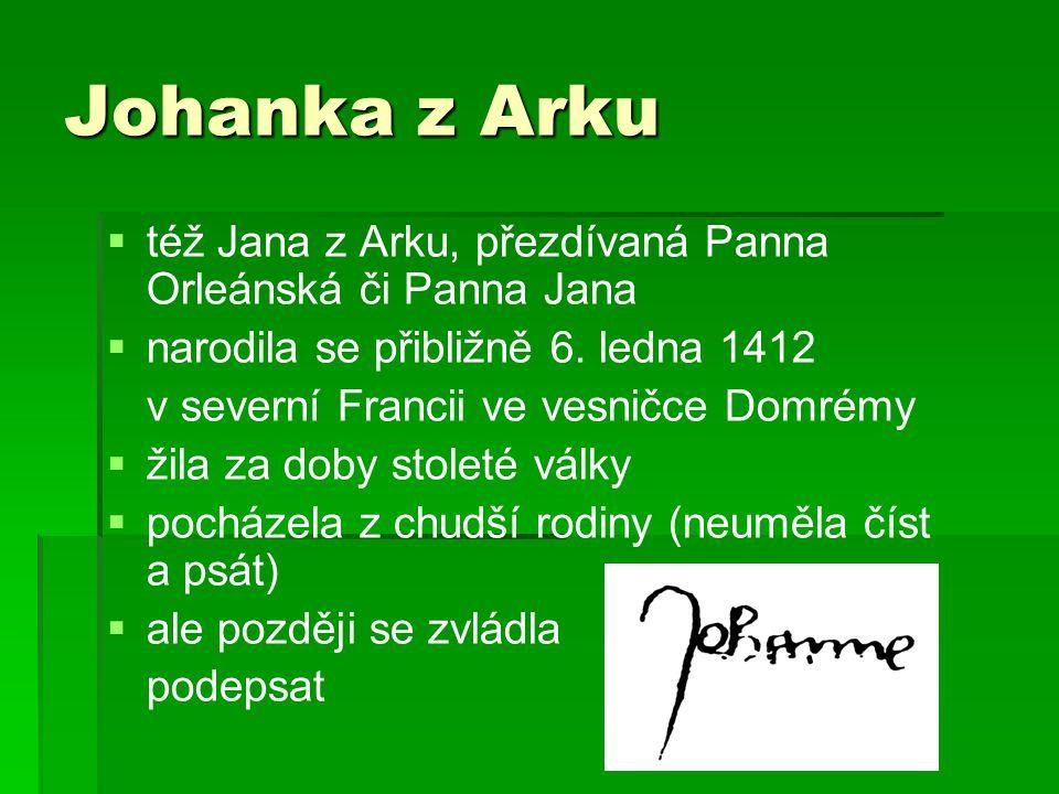 Johanka z Arku též Jana z Arku, přezdívaná Panna Orleánská či Panna Jana. narodila se přibližně 6. ledna 1412.