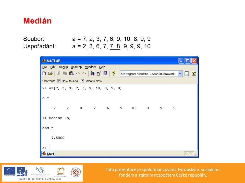 Medián Soubor: a = 7, 2, 3, 7, 6, 9, 10, 8, 9, 9 Uspořádání: a = 2, 3, 6, 7, 7, 8, 9, 9, 9, 10
