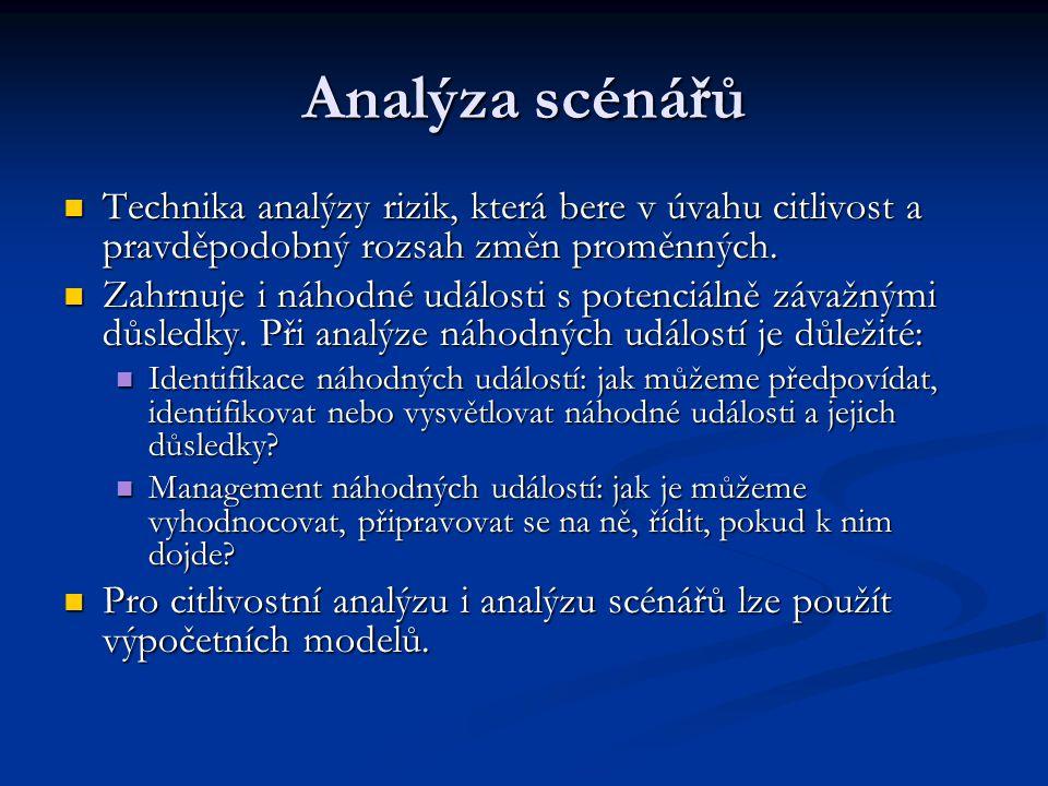 Analýza scénářů Technika analýzy rizik, která bere v úvahu citlivost a pravděpodobný rozsah změn proměnných.