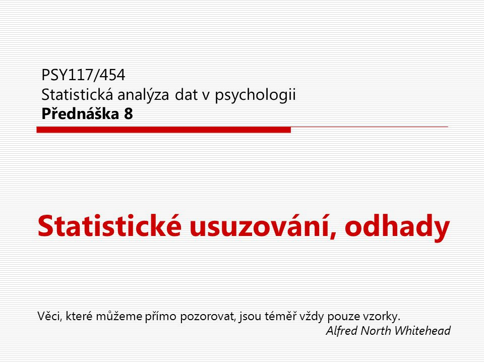 PSY117/454 Statistická analýza dat v psychologii Přednáška 8
