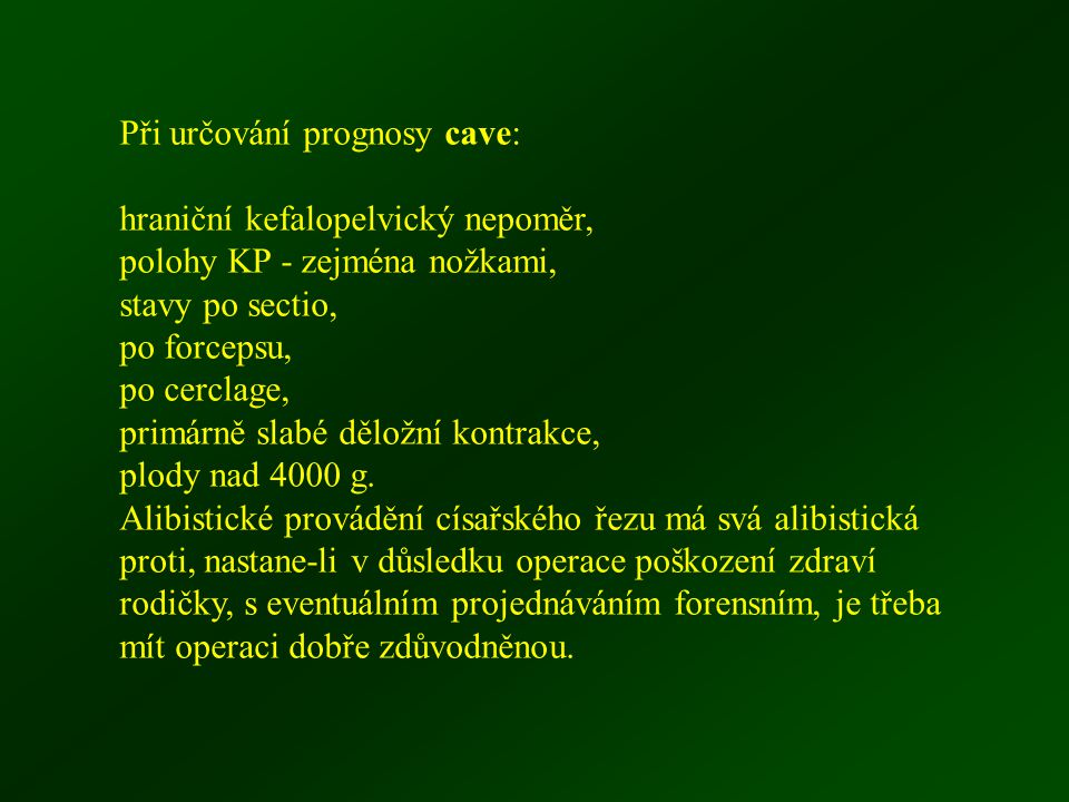 Při určování prognosy cave: