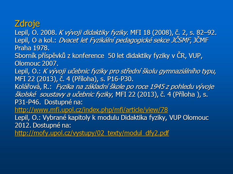 Zdroje Lepil, O. 2008. K vývoji didaktiky fyziky. MFI 18 (2008), č