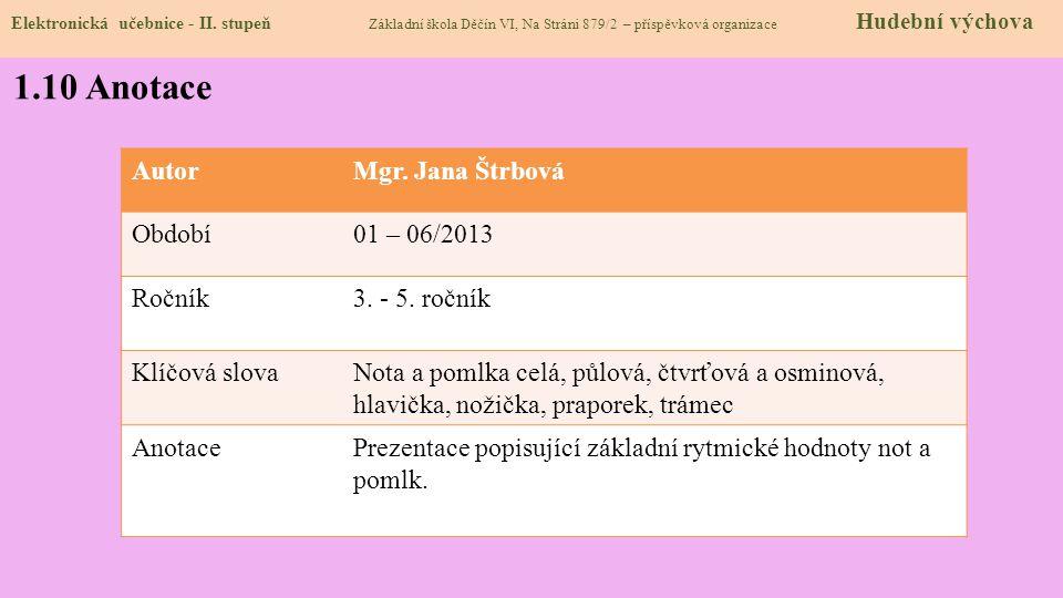 1.10 Anotace Autor Mgr. Jana Štrbová Období 01 – 06/2013 Ročník