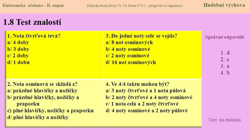1.8 Test znalostí 1. Nota čtvrťová trvá a/ 4 doby b/ 3 doby c/ 2 doby