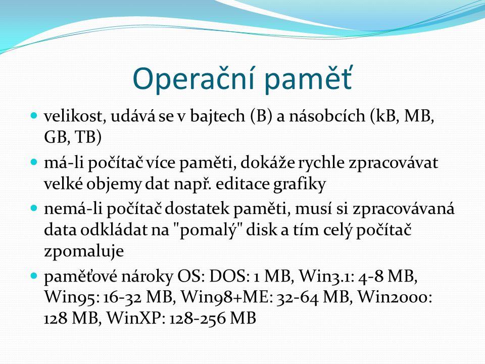 Operační paměť velikost, udává se v bajtech (B) a násobcích (kB, MB, GB, TB)