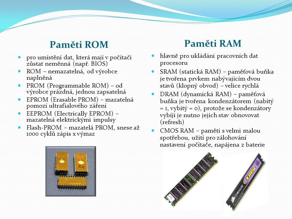 Paměti RAM Paměti ROM hlavně pro ukládání pracovních dat procesoru