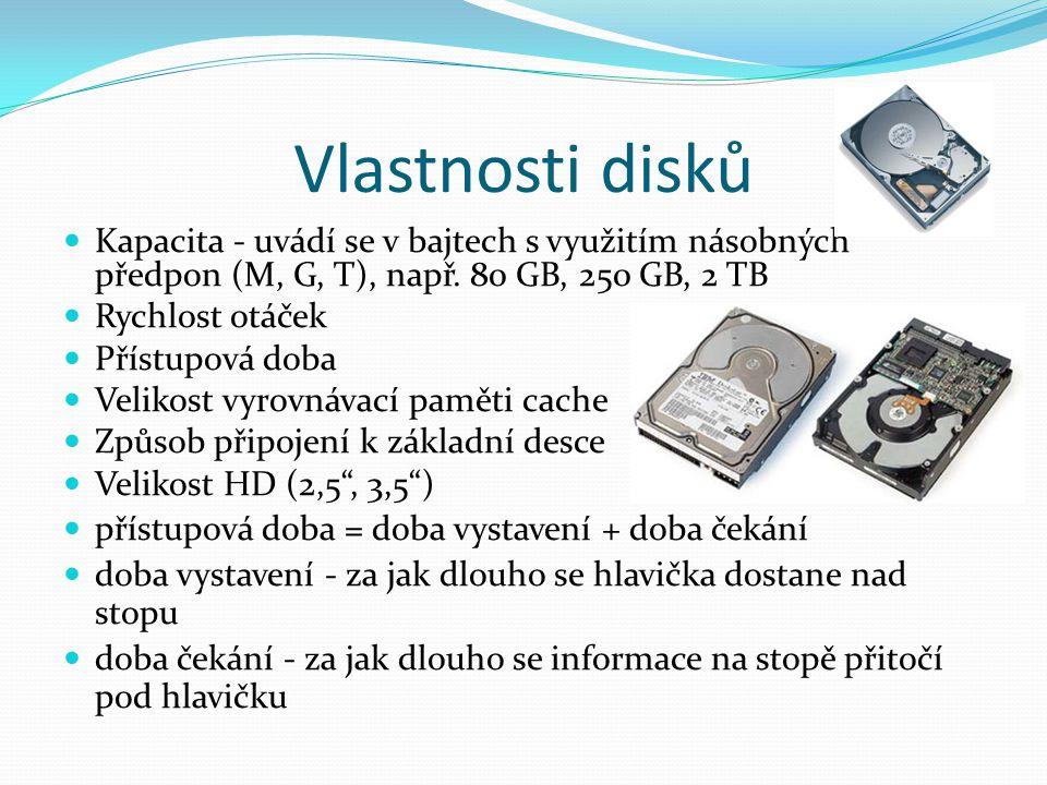 Vlastnosti disků Kapacita - uvádí se v bajtech s využitím násobných předpon (M, G, T), např. 80 GB, 250 GB, 2 TB.