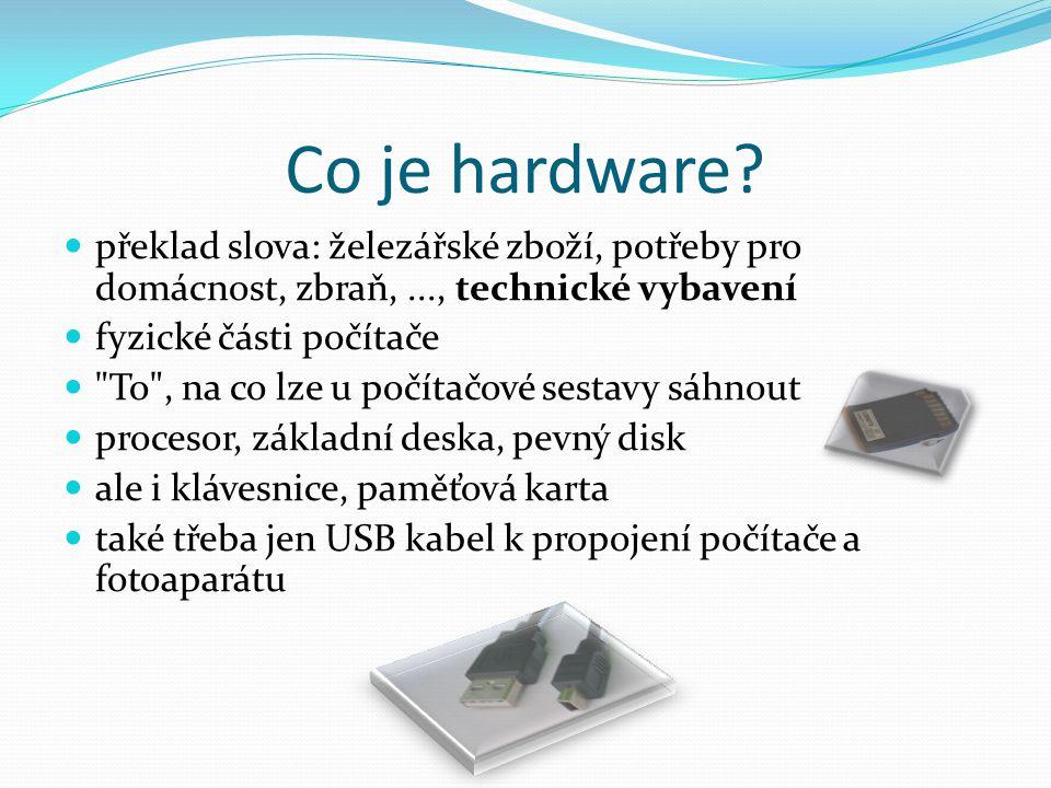 Co je hardware překlad slova: železářské zboží, potřeby pro domácnost, zbraň, ..., technické vybavení.