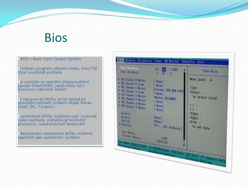 Bios BIOS = Basic Input Output Systém
