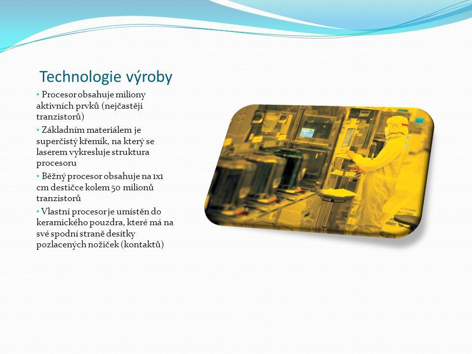 Technologie výroby Procesor obsahuje miliony aktivních prvků (nejčastěji tranzistorů)