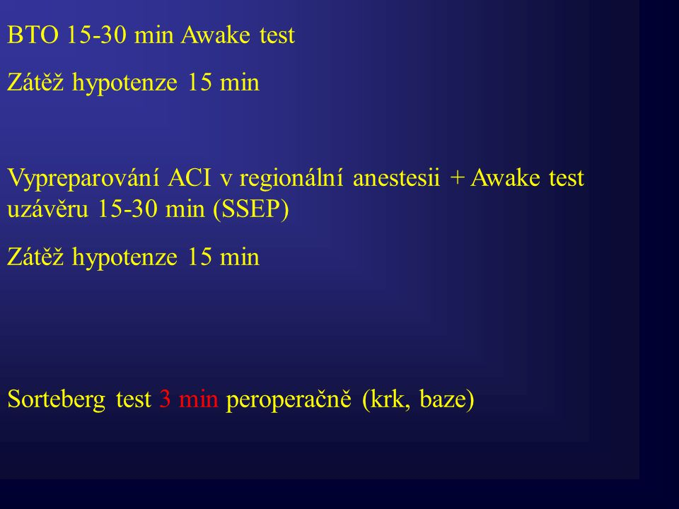 BTO 15-30 min Awake test Zátěž hypotenze 15 min. Vypreparování ACI v regionální anestesii + Awake test uzávěru 15-30 min (SSEP)