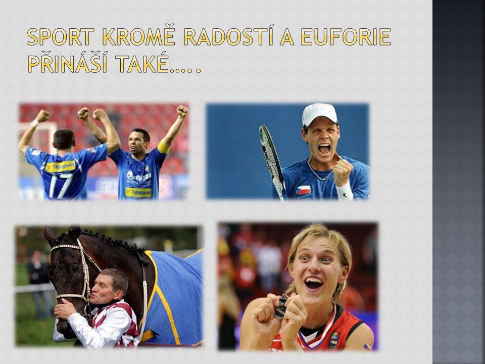 Sport kromě radostí a euforie přináší také…..