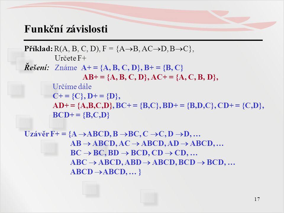 Funkční závislosti Příklad: R(A, B, C, D), F = {AB, ACD, BC},