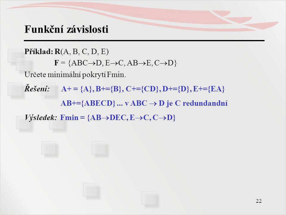 Funkční závislosti Příklad: R(A, B, C, D, E)