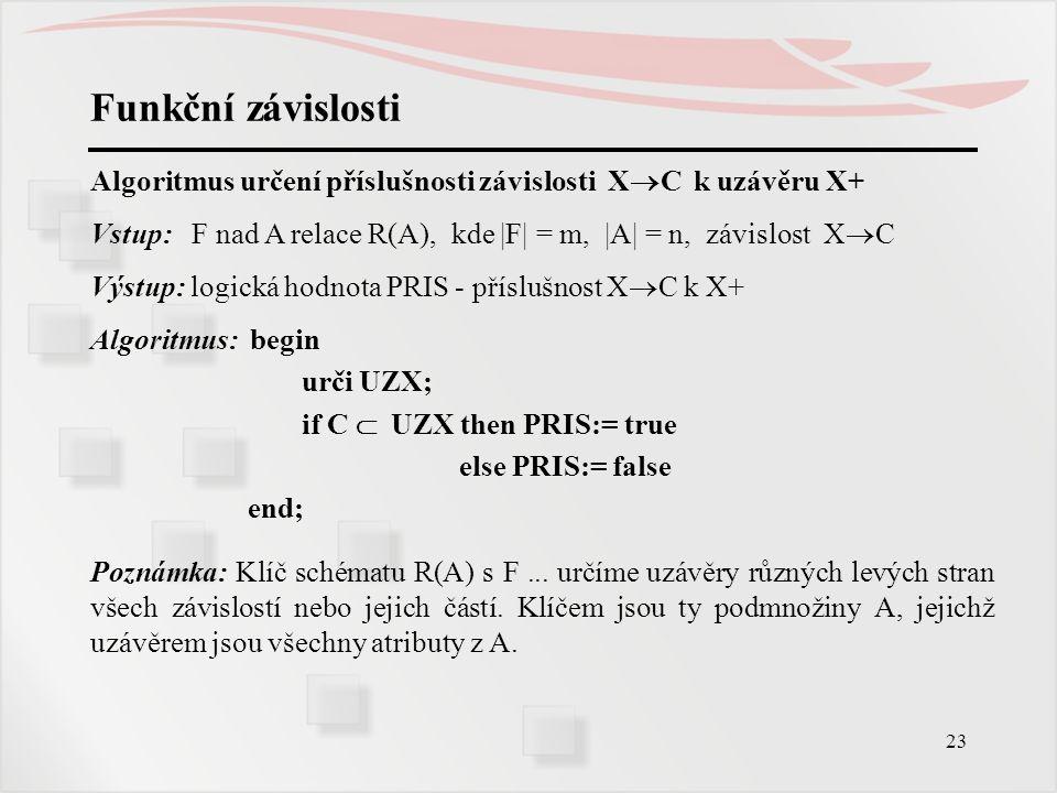 Funkční závislosti Algoritmus určení příslušnosti závislosti XC k uzávěru X+