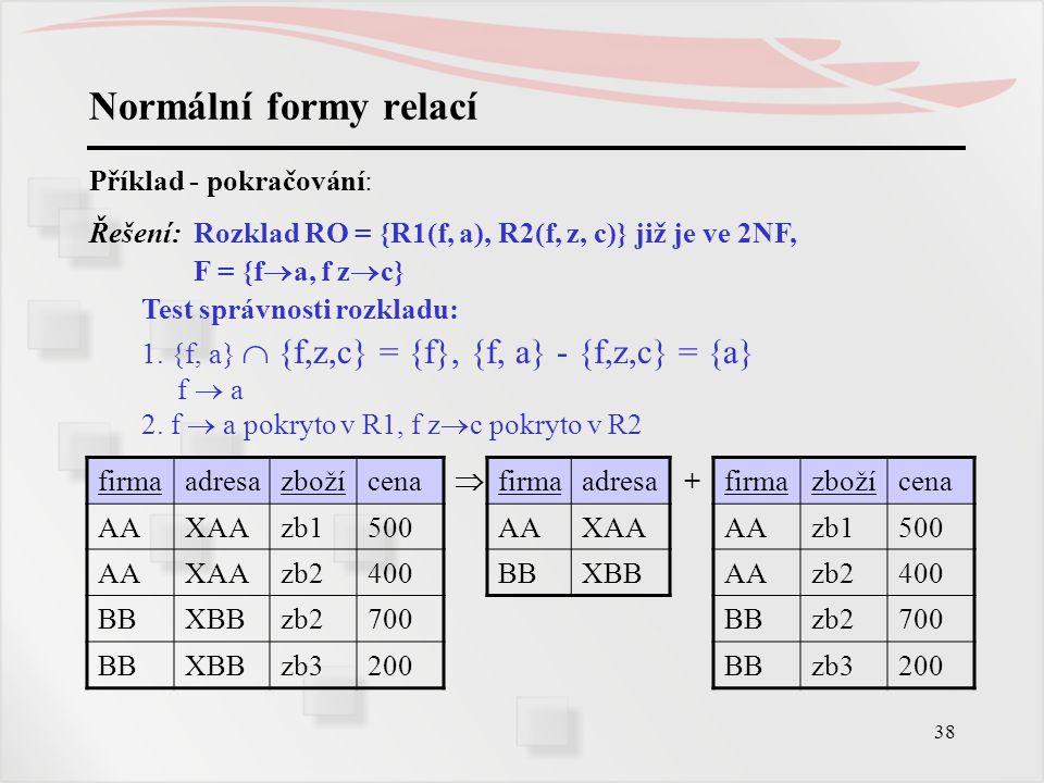 Normální formy relací Příklad - pokračování: