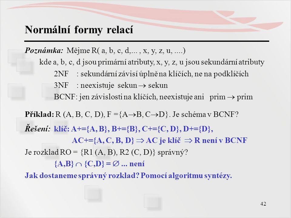 Normální formy relací Poznámka: Mějme R( a, b, c, d,... , x, y, z, u, ....)