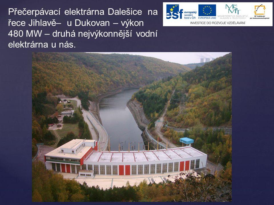 Přečerpávací elektrárna Dalešice na řece Jihlavě– u Dukovan – výkon 480 MW – druhá nejvýkonnější vodní elektrárna u nás.