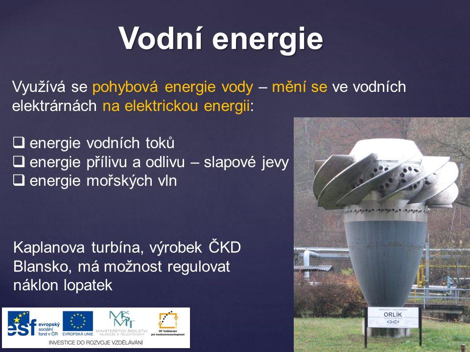Vodní energie Využívá se pohybová energie vody – mění se ve vodních elektrárnách na elektrickou energii: