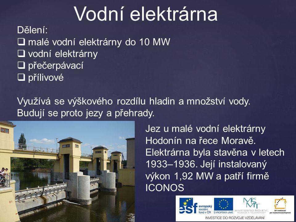 Vodní elektrárna Dělení: malé vodní elektrárny do 10 MW