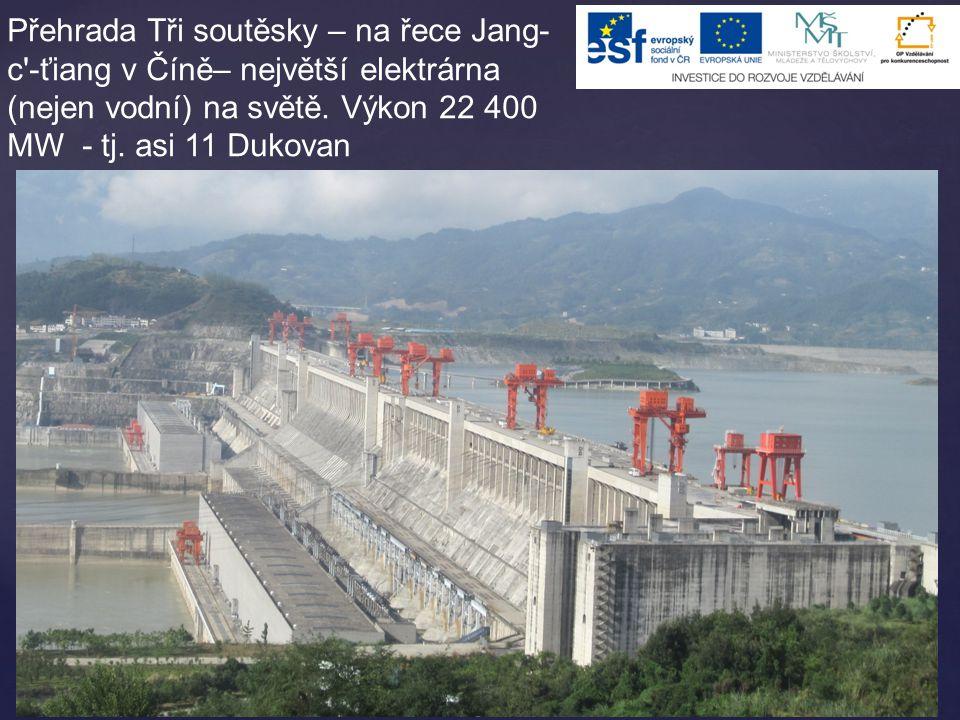 Přehrada Tři soutěsky – na řece Jang-c -ťiang v Číně– největší elektrárna (nejen vodní) na světě.