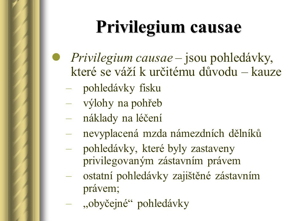 Privilegium causae Privilegium causae – jsou pohledávky, které se váží k určitému důvodu – kauze. pohledávky fisku.