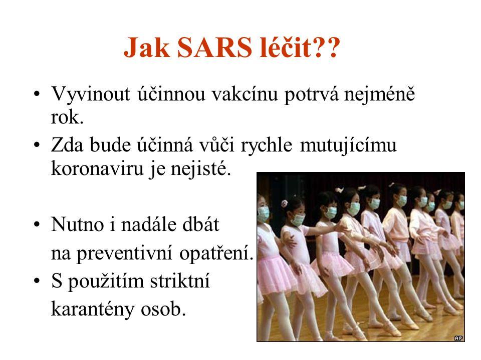 Jak SARS léčit Vyvinout účinnou vakcínu potrvá nejméně rok.