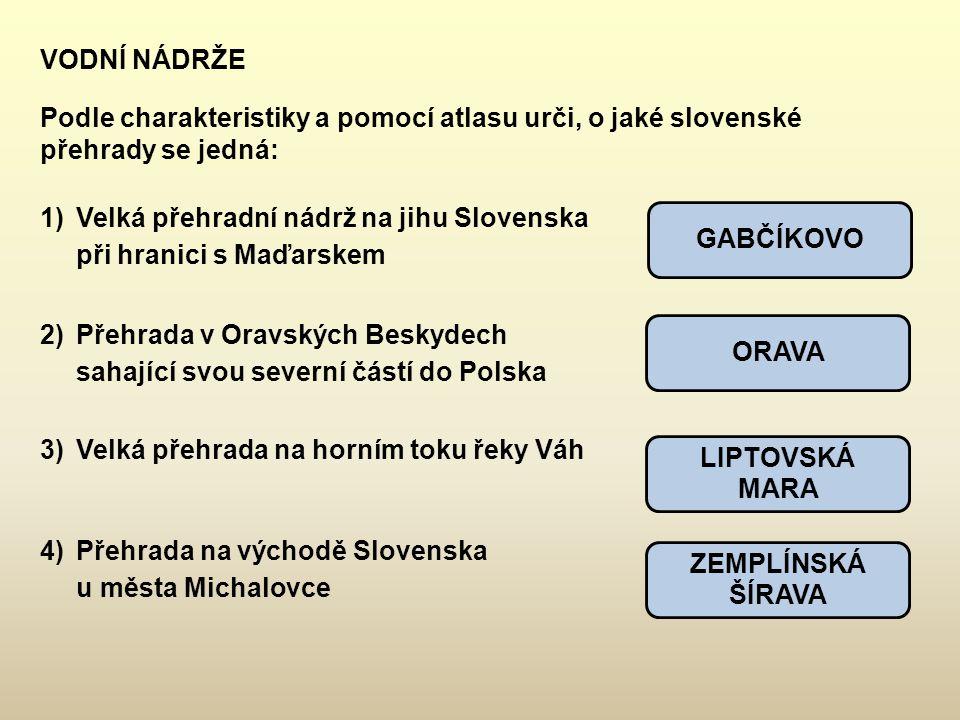 VODNÍ NÁDRŽE Podle charakteristiky a pomocí atlasu urči, o jaké slovenské přehrady se jedná: