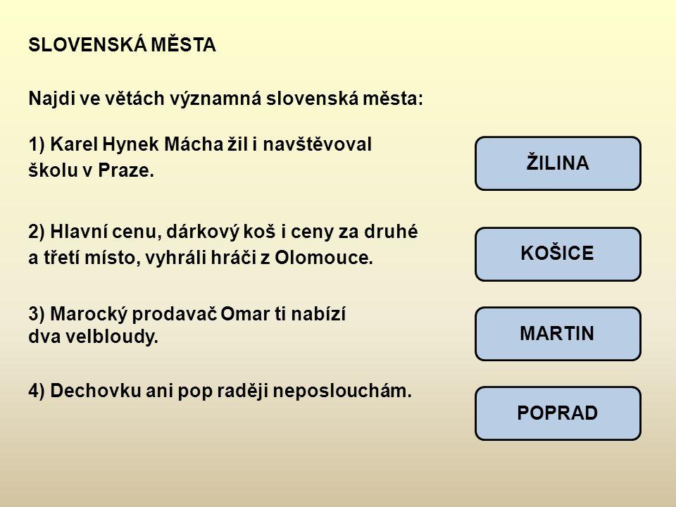 SLOVENSKÁ MĚSTA Najdi ve větách významná slovenská města: Karel Hynek Mácha žil i navštěvoval školu v Praze.
