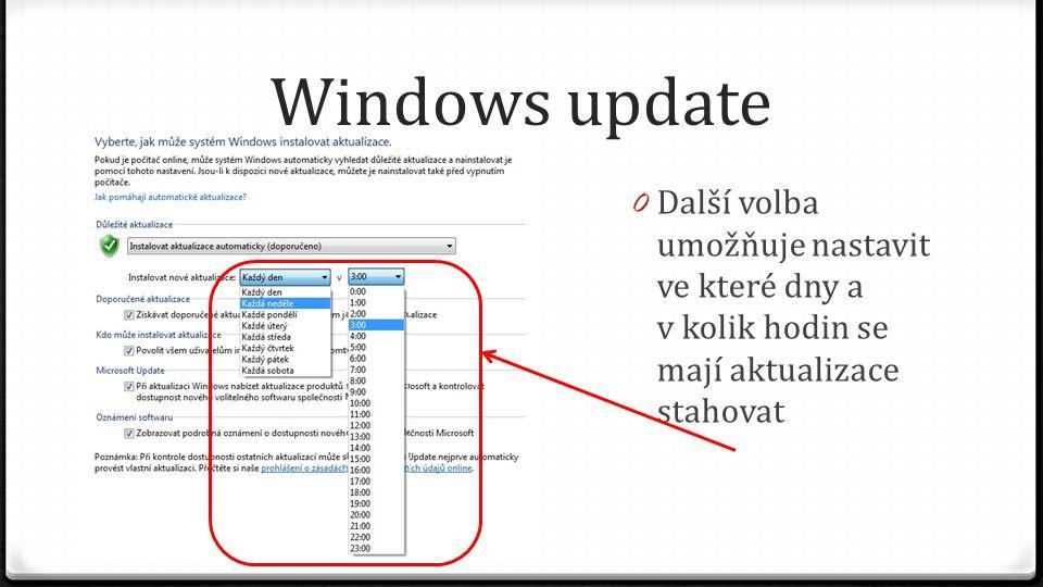 Windows update Další volba umožňuje nastavit ve které dny a v kolik hodin se mají aktualizace stahovat.