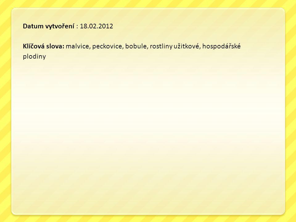 Datum vytvoření : 18.02.2012 Klíčová slova: malvice, peckovice, bobule, rostliny užitkové, hospodářské plodiny.