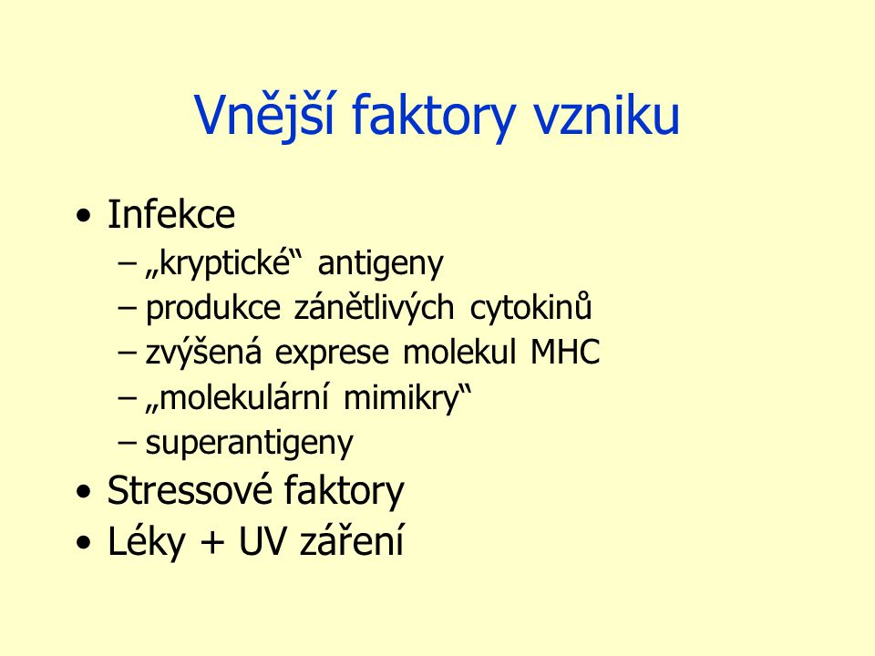 Vnější faktory vzniku Infekce Stressové faktory Léky + UV záření