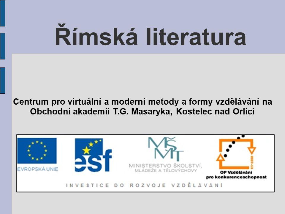 Římská literatura Centrum pro virtuální a moderní metody a formy vzdělávání na.