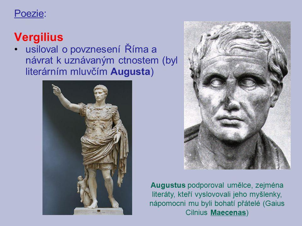 Poezie: Vergilius. usiloval o povznesení Říma a návrat k uznávaným ctnostem (byl literárním mluvčím Augusta)