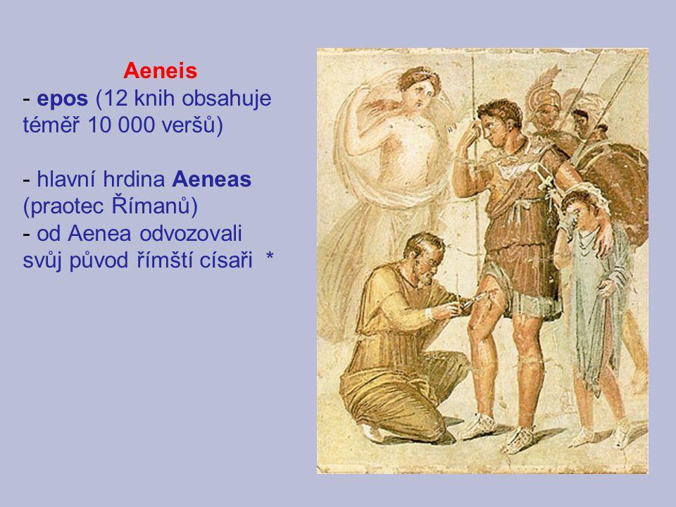 Aeneis epos (12 knih obsahuje téměř 10 000 veršů) hlavní hrdina Aeneas. (praotec Římanů) od Aenea odvozovali.