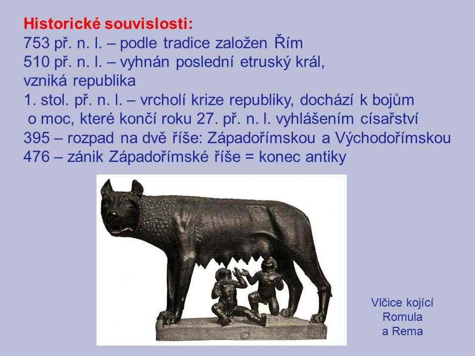 Historické souvislosti: 753 př. n. l. – podle tradice založen Řím