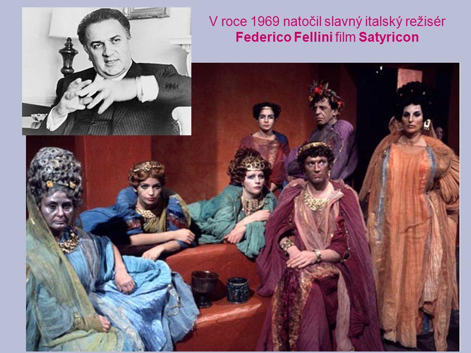 V roce 1969 natočil slavný italský režisér Federico Fellini film Satyricon