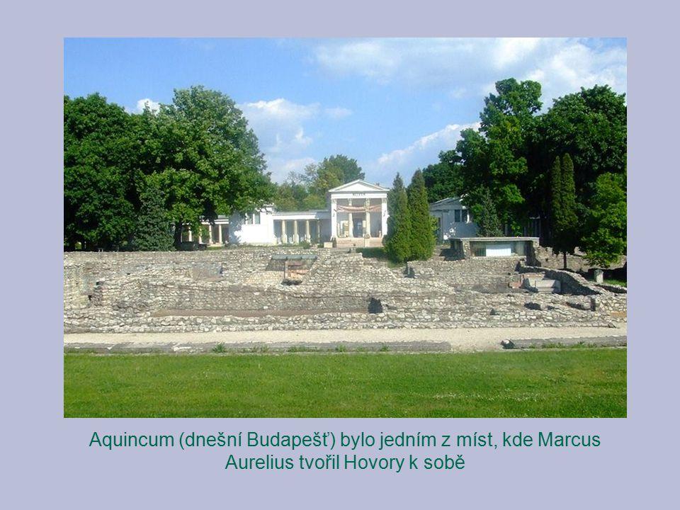 Aquincum (dnešní Budapešť) bylo jedním z míst, kde Marcus Aurelius tvořil Hovory k sobě