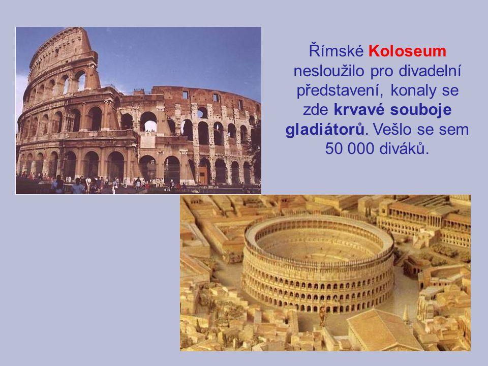 Římské Koloseum nesloužilo pro divadelní představení, konaly se zde krvavé souboje gladiátorů.
