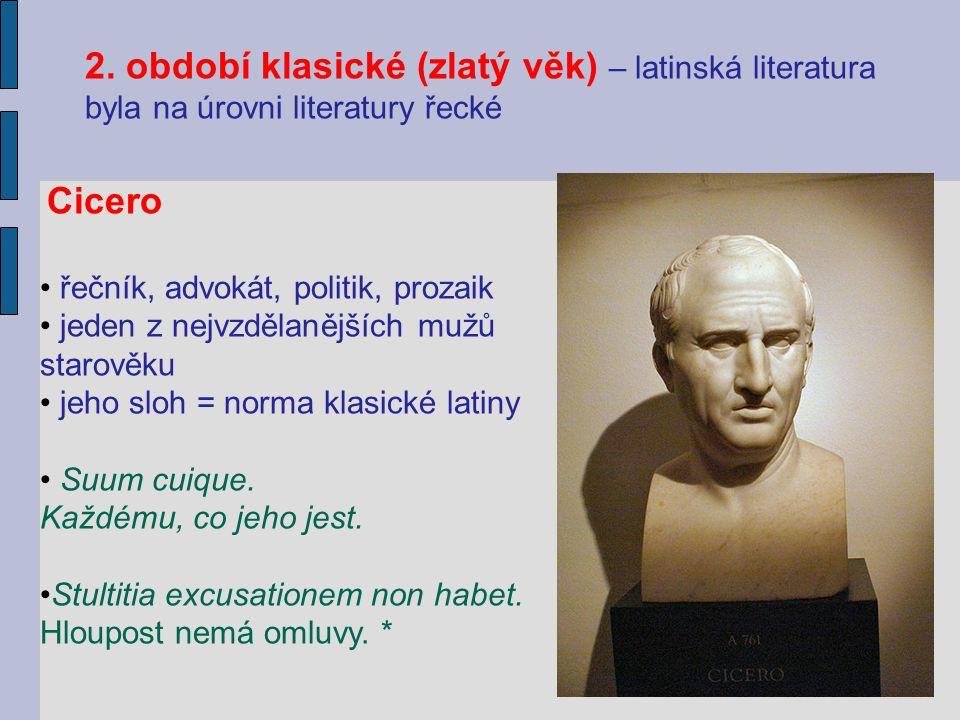 2. období klasické (zlatý věk) – latinská literatura byla na úrovni literatury řecké