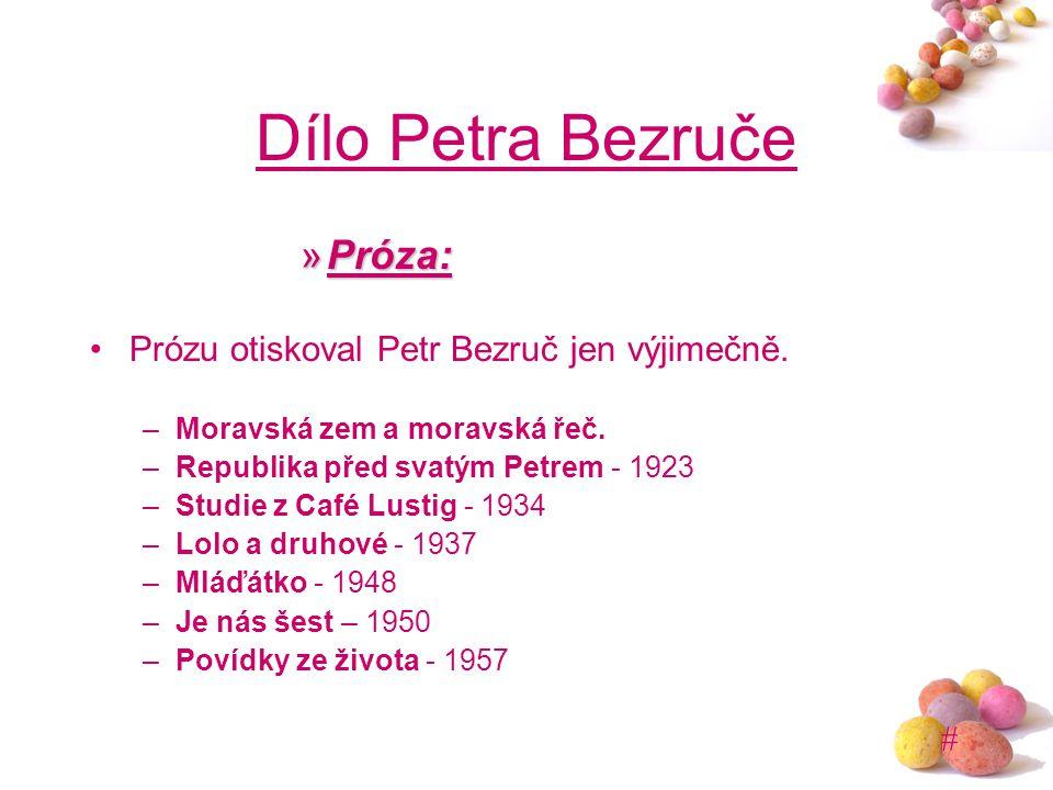 Dílo Petra Bezruče Próza: Prózu otiskoval Petr Bezruč jen výjimečně.