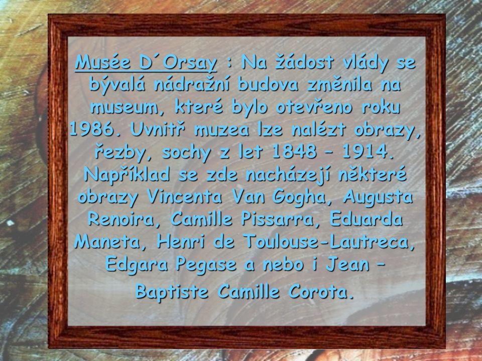 Musée D´Orsay : Na žádost vlády se bývalá nádražní budova změnila na museum, které bylo otevřeno roku 1986.