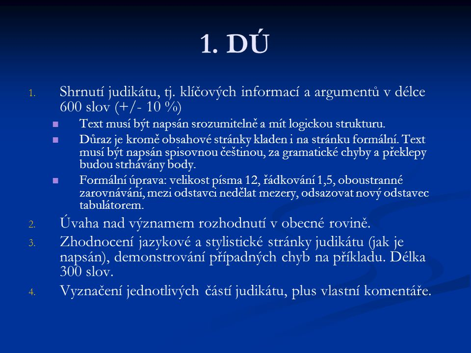 1. DÚ Shrnutí judikátu, tj. klíčových informací a argumentů v délce 600 slov (+/- 10 %) Text musí být napsán srozumitelně a mít logickou strukturu.